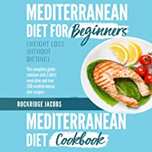 Mediterranean Diet (Weight Loss Without Dieting): This Book Includes: Diet for Beginners + Diet Cookbook the Complete Guide Solution with 2 Diets Meal Plan and Over 200 Recipes