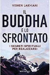 Il Buddha e lo sfrontato: I segreti spirituali per realizzarsi (Italian Edition) Kindle Edition
