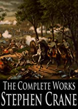 The Complete Works of Stephen Crane: The Red Badge of Courage, Active Service, The Little Regiment And Other Episodes From The American Civil War and More
