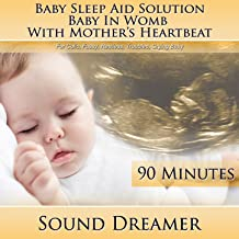 Baby in Womb with Mother's Heartbeat (Baby Sleep Aid Solution) [For Colic, Fussy, Restless, Troubled, Crying Baby] [90 Minutes]