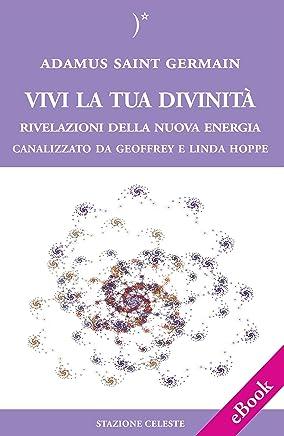 Vivi la tua Divinità - Rivelazioni della Nuova Energia (Biblioteca Celeste Vol. 14)