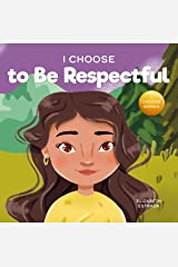 I Choose to Be Respectful : A Colorful, Rhyming Picture Book About Respect (Teacher and Therapist Toolbox: I Choose 9) Kindle Edition