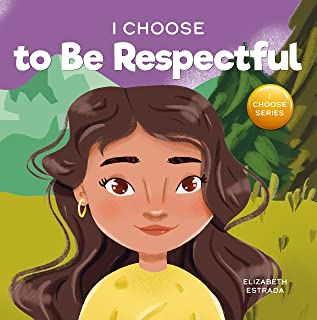 I Choose to Be Respectful : A Colorful, Rhyming Picture Book About Respect (Teacher and Therapist Toolbox: I Choose 9)