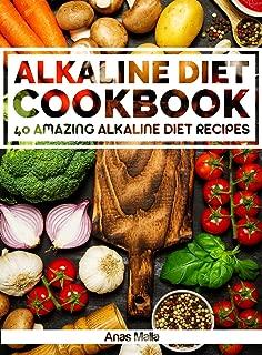 Alkaline Diet Cookbook: Get The Health Benefits of Alkaline Diet & Balance Your Acidity Levels..: 40 Amazing Alkaline Diet Recipes (Alkaline Diet, Health, ... Eating, Optimal Health, Lose Weight Book 2)