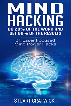 Mind Hacking: Do 20% of the work and get 80% of the results.  21 Laser Focused Mind Power Hacks (Rewire, Habits, Potential, Unlock, Tricks) (English Edition)