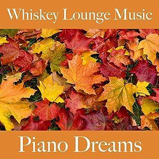 Whiskey Lounge Music: Piano Dreams – Les Meilleurs Sons Pour Se Détendre