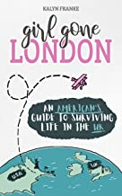 Girl Gone London: An American`s Guide to Surviving Life in the UK