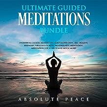 Ultimate Guided Meditations Bundle: Including Chakra Meditation, Sleep Meditation, Self Healing Hypnosis, Vipassana Scripts, Mindfulness Meditation, Meditation for Anxiety and Much More
