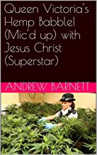Queen Victoria's Hemp Babble! (Mic'd up) with Jesus Christ (Superstar) (Float Like an Eagle, Sweet Like Honey Book 4)
