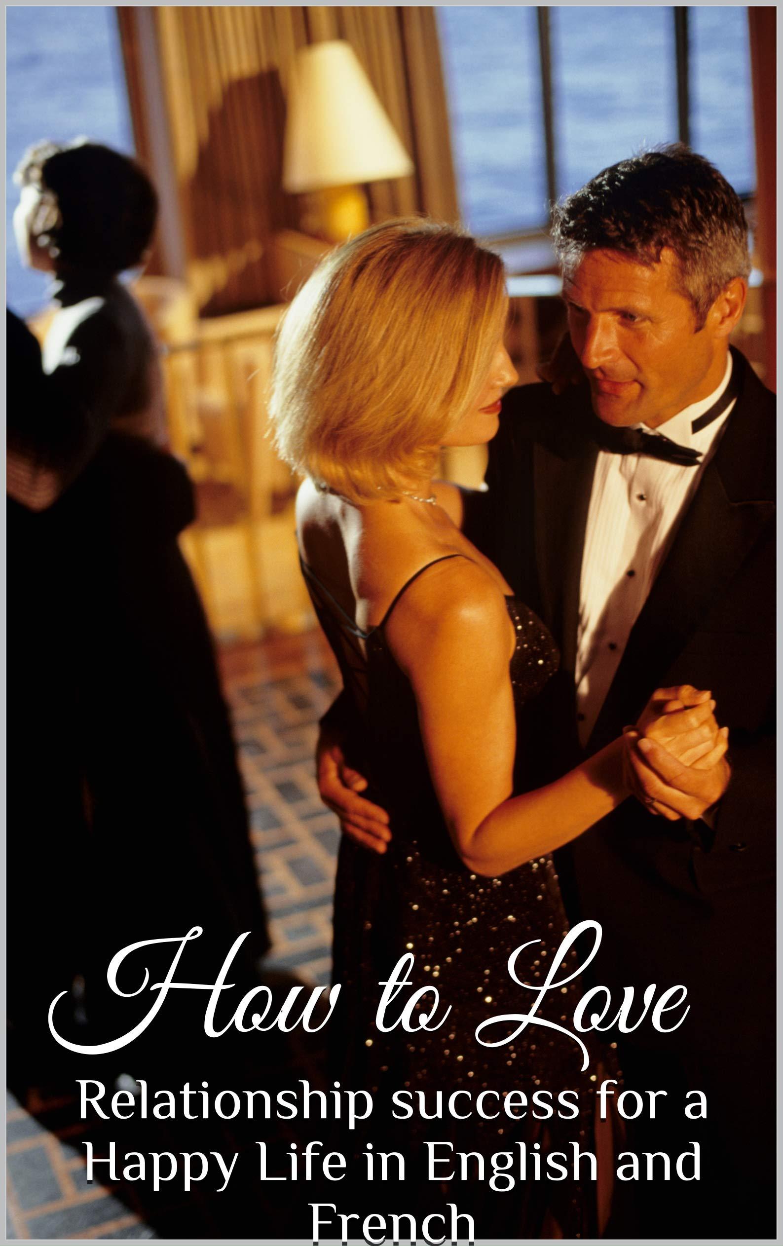 How to Love : Relationship Success for a Happy Life in English and français (Merci à dean koontz , Rumi, Khalil Gibran, sadhguru , Oprah winfrey, Mathew ... , Gary Chapman , Bible) (French Edition)