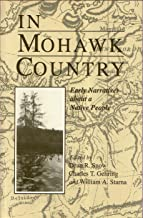 In Mohawk Country: Early Narratives of a Native People (The Iroquois and Their Neighbors)