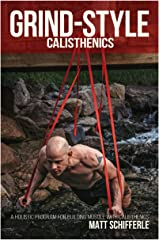 Grind Style Calisthenics: A Holistic Program For Building Muscle and Strength With Calisthenics (The Train Smarter Series) Kindle Edition