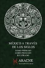 México a través de los Siglos (Ilustrado): Tomo Primero, Libro Primero. (Spanish Edition)