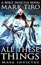 All These Things: Maya Invictus (The Spirit Invictus Series Book 2)