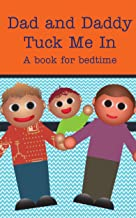 Dad and Daddy Tuck Me In!: A book about bedtime (LGBT parents) (Books Just For Us 1)