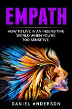 Empath: How to live in an insensitive world when you're too sensitive (Mastery Emotional Intelligence and Soft Skills Book 10)