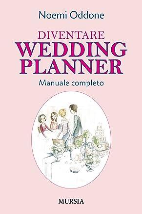 Diventare Wedding Planner: Manuale completo (Professioni e mestieri)