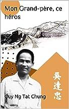 表紙: Mon Grand-père, ce héros (French Edition) | Guy Ng Tat Chung