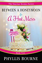 Between a Honeymoon and a Hot Mess: A Second Chance Romantic Comedy (The Sinclair Brides Book 2) Kindle Edition