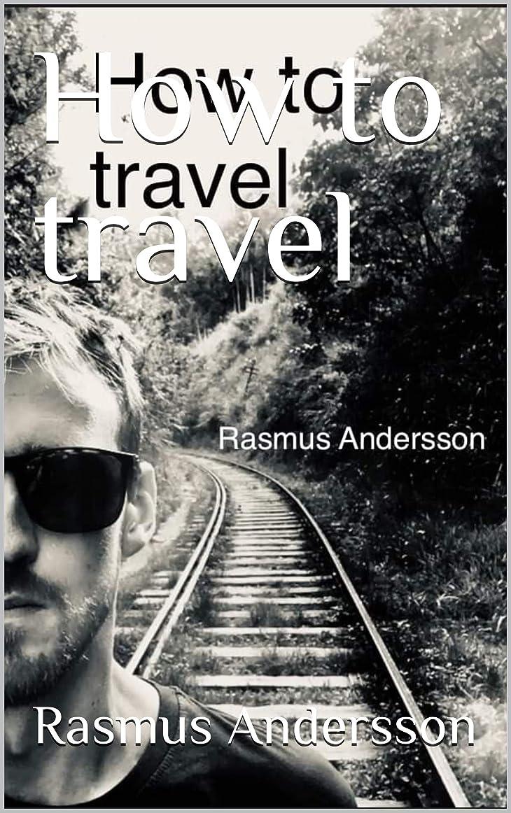 過去再集計抜粋How to travel (English Edition)