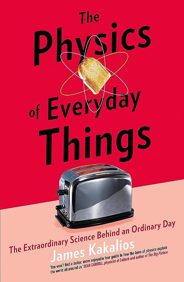 祭司転送アパルThe Physics of Everyday Things: The Extraordinary Science Behind an Ordinary Day (English Edition)