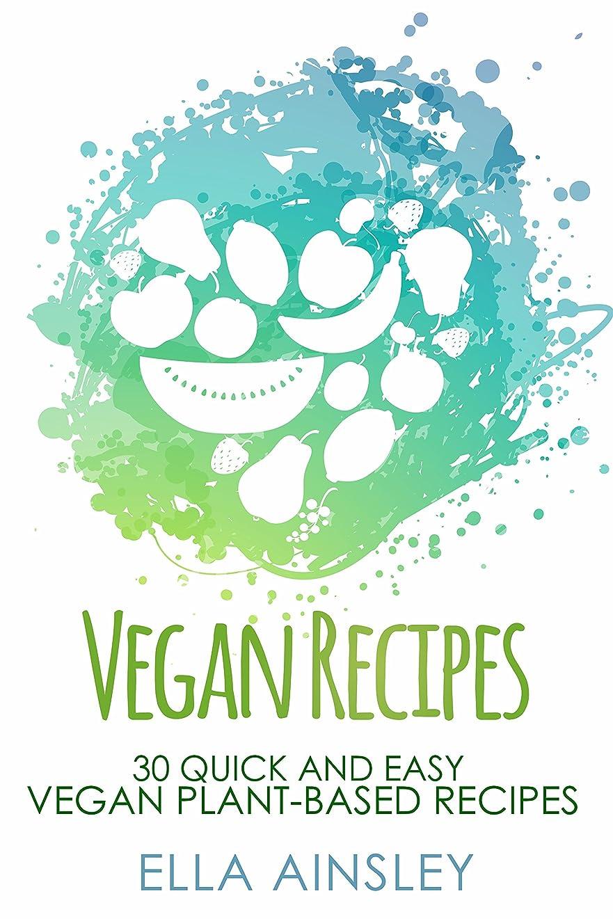 間違いなくタンク急行するVegan Recipes: 30 Quick and Easy Vegan Plant-Based Recipes (Vegan Cookbook, Vegetarian, Vegan Diet, Wholefood, Vegan Meal Plan) (English Edition)