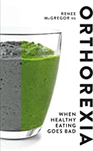 Orthorexia: When Healthy Eating Goes Bad