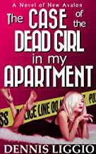 The Case of the Dead Girl In My Apartment: (New Avalon Case Files #1)