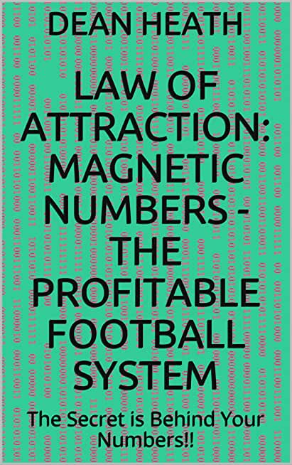 Law Of Attraction: Magnetic Numbers - The Profitable Football System: The Secret is Behind Your Numbers!! (English Edition)