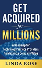 Get Acquired for Millions: A Roadmap for Technology Service Providers to Maximize Company Value