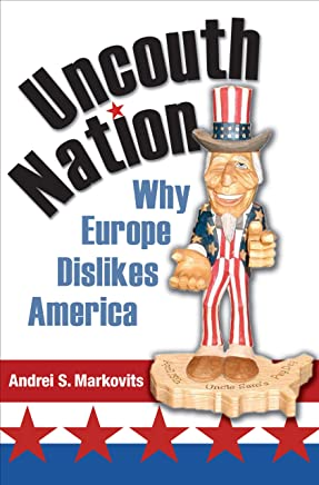 Uncouth Nation: Why Europe Dislikes America (The Public Square Book 5)