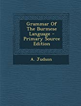 Grammar Of The Burmese Language - Primary Source Edition