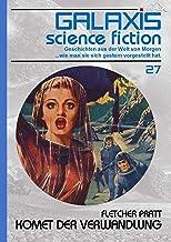 GALAXIS SCIENCE FICTION, Band 27: KOMET DER VERWANDLUNG: Geschichten aus der Welt von Morgen - wie man sie sich gestern vo...