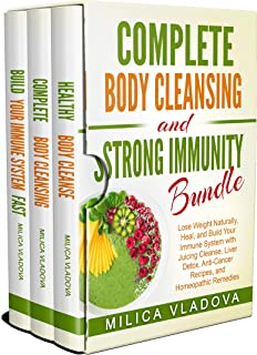 Complete Body Cleansing and Strong Immunity Bundle: Lose Weight Naturally, Heal, and Build Your Immune System with Juicing...
