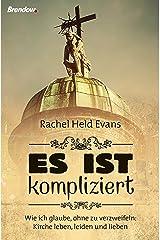 Es ist kompliziert: Wie ich glaube, ohne zu verzweifeln: Kirche leben, leiden und lieben (German Edition) Kindle Edition