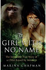 The Girl with No Name: The Incredible True Story of a Child Raised by Monkeys Kindle Edition