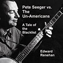 Pete Seeger vs. the Un-Americans: A Tale of the Blacklist
