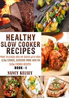 Healthy Slow Cooker Recipes: Make Delicious Healthy Dishes With Your Slow Cooker, Discover More Healthy Slow Cooker Recipes (3 Step Recipes, Paleo Recipes, Breakfast Recipes, Soup Recipes )