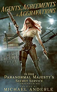 Agents, Agreements and Aggravations (In Her Paranormal Majesty's Secret Service Book 3)
