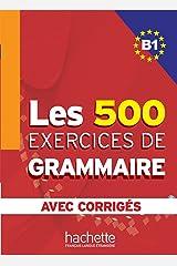Les 500 exercices de grammaire + corrigés (B1) Format Kindle