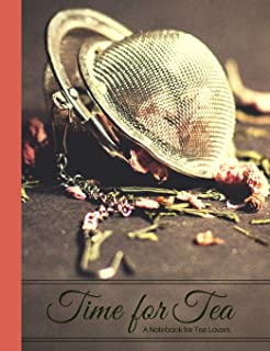 Time for Tea- The World Through Rose-Colored Tea Glasses- A Blank Notebook Journal for Tea Lovers (Tea Cup Notebook Collection)