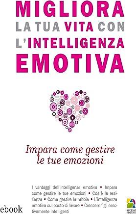 Migliora la tua vita con lintelligenza emotiva