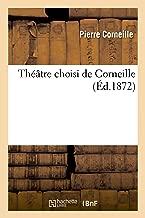 Theatre Choisi de Corneille. Le Cid (Litterature) (French Edition)