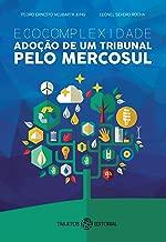 ECOCOMPLEXIDADE: ADOÇÃO DE UM TRIBUNAL PELO MERCOSUL (Portuguese Edition)