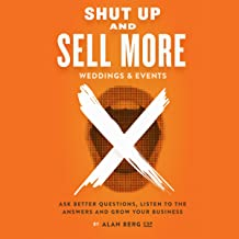 Shut Up and Sell More Weddings & Events: Ask Better Questions, Listen to the Answers and Grow Your Business