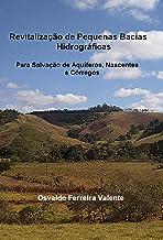 Revitalização de Pequenas Bacias Hidrográficas: Para salvação de aquíferos, nascentes e córregos (Portuguese Edition)