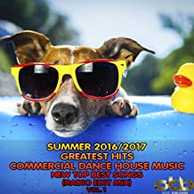 Summer 2016 - 2017 Greatest Hits Commercial Dance House Music, Vol. 1 (New Top Best Songs Radio Edit Mix)