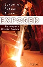 Satanic Ritual Abuse Exposed: Recovery of a Christian Survivor