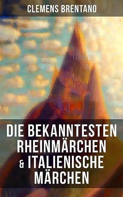 Die bekanntesten Rheinmärchen & Italienische Märchen (German Edition)