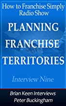 Interview Nine Planning Franchise Territories: Brian Keen from How to Franchise Simply Interviews Peter Buckingham from Spectrum Analysis about Planning ... (How to Franchise Simply Radio Show)